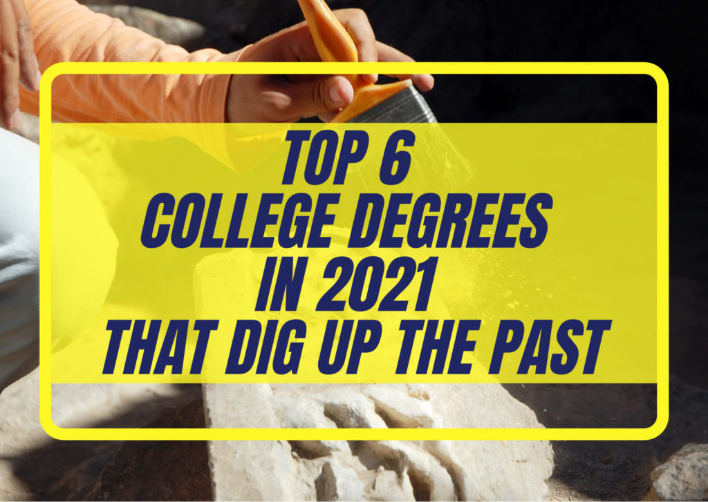 Top 6 College Degrees in 2021 That Dig Up the Past - featured image